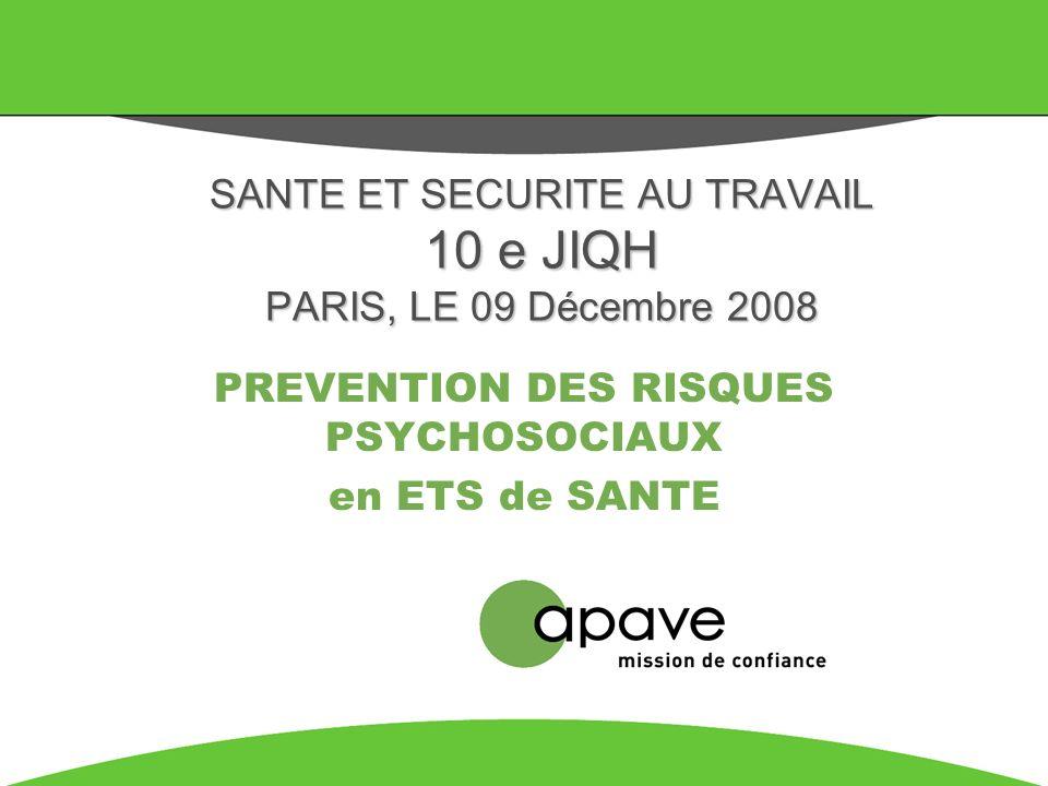 PREVENTION DES RISQUES PSYCHOSOCIAUX en ETS de SANTE SANTE ET SECURITE AU TRAVAIL 10 e JIQH PARIS, LE 09 Décembre 2008