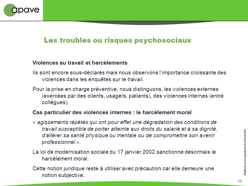 Référence et signature du document 13 Violences au travail et harcèlements Ils sont encore sous-déclarés mais nous observons limportance croissante de