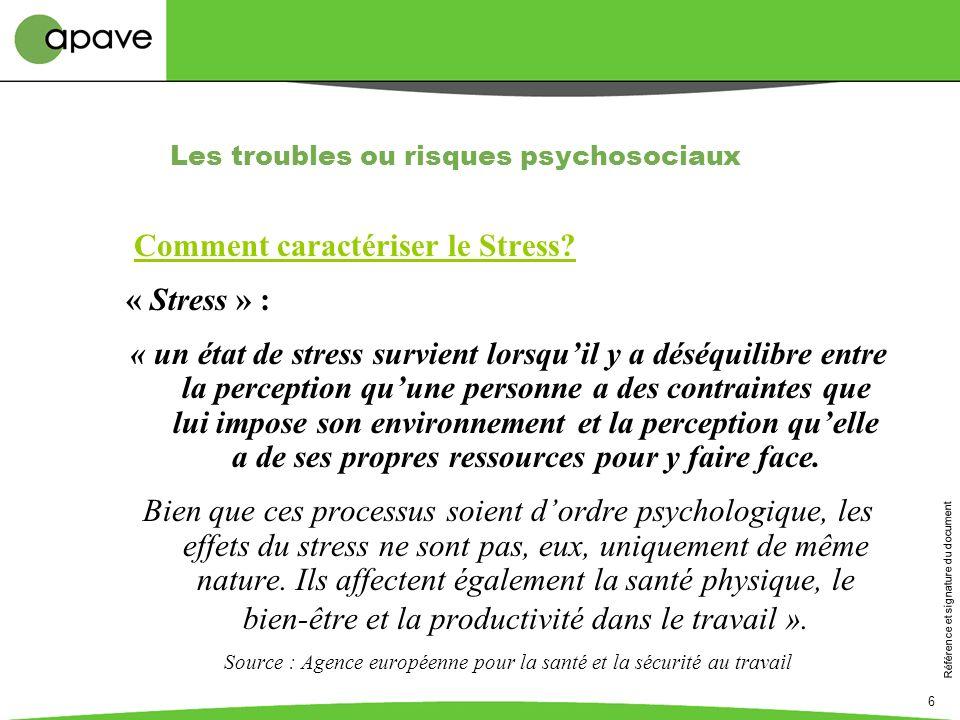 Référence et signature du document 6 Comment caractériser le Stress? « Stress » : « un état de stress survient lorsquil y a déséquilibre entre la perc