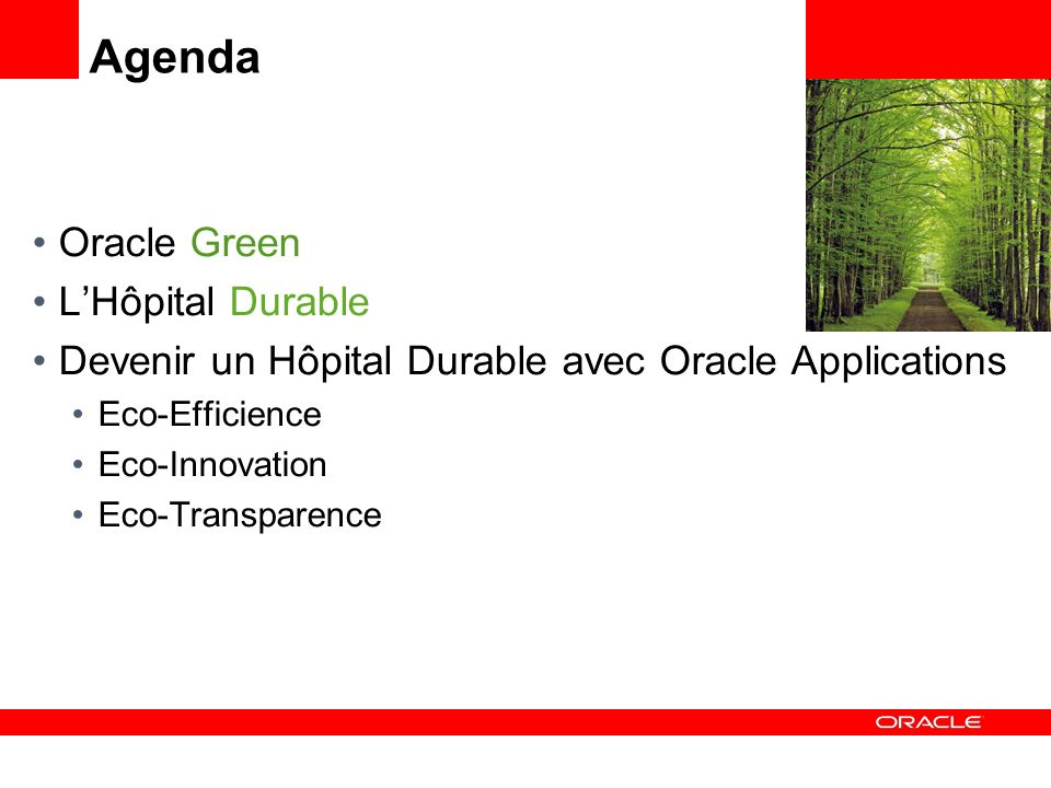 Agenda Oracle Green LHôpital Durable Devenir un Hôpital Durable avec Oracle Applications Eco-Efficience Eco-Innovation Eco-Transparence