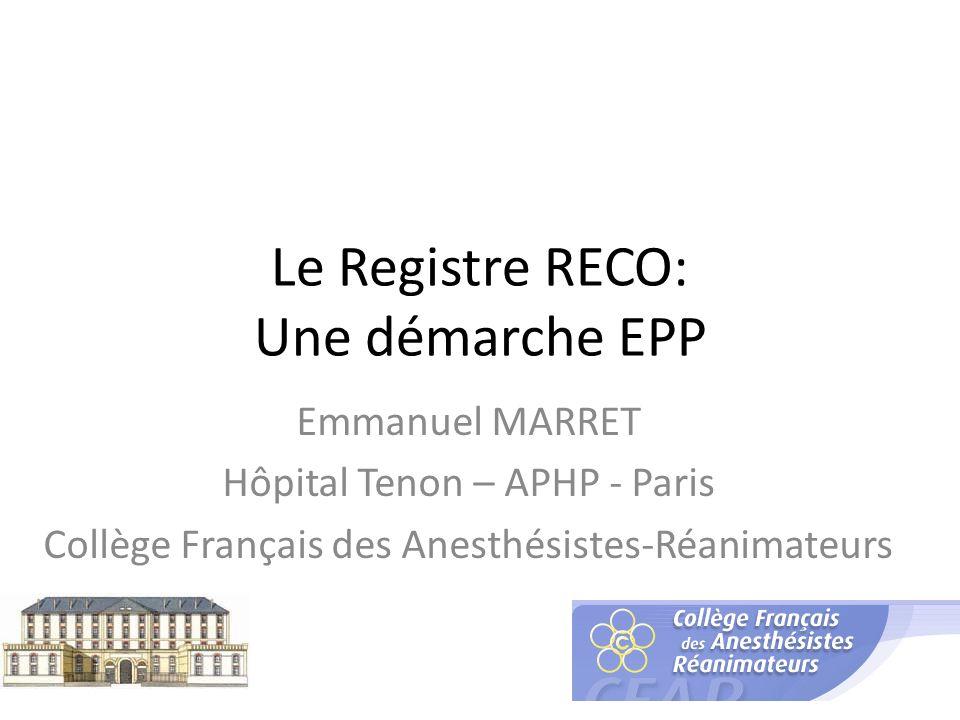 Le Registre RECO: Une démarche EPP Emmanuel MARRET Hôpital Tenon – APHP - Paris Collège Français des Anesthésistes-Réanimateurs
