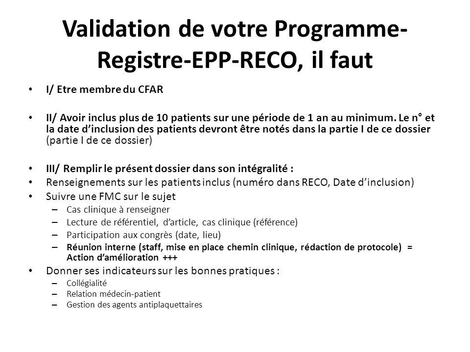 Validation de votre Programme- Registre-EPP-RECO, il faut I/ Etre membre du CFAR II/ Avoir inclus plus de 10 patients sur une période de 1 an au minim