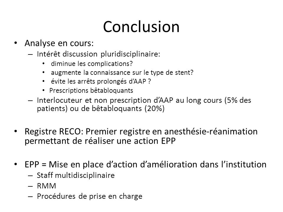 Conclusion Analyse en cours: – Intérêt discussion pluridisciplinaire: diminue les complications.