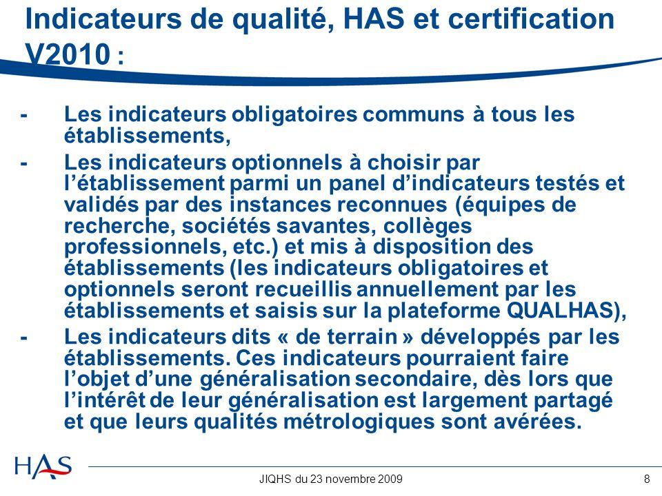 JIQHS du 23 novembre 20098 Indicateurs de qualité, HAS et certification V2010 : -Les indicateurs obligatoires communs à tous les établissements, -Les