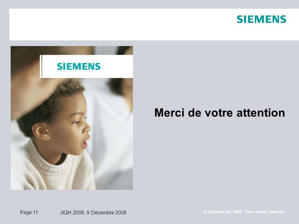 Page 11 JIQH 2008, 9 Décembre 2008 © Siemens AG 2008. Tous droits réservés. Merci de votre attention