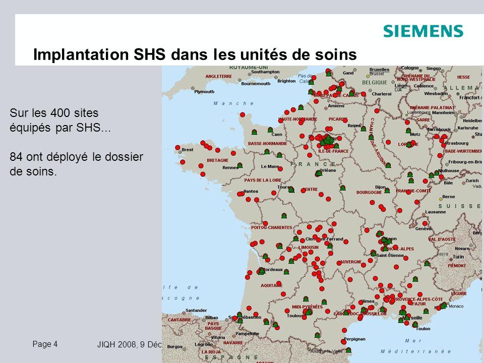 Page 4 JIQH 2008, 9 Décembre 2008 © Siemens AG 2008. Tous droits réservés. Implantation SHS dans les unités de soins Sur les 400 sites équipés par SHS