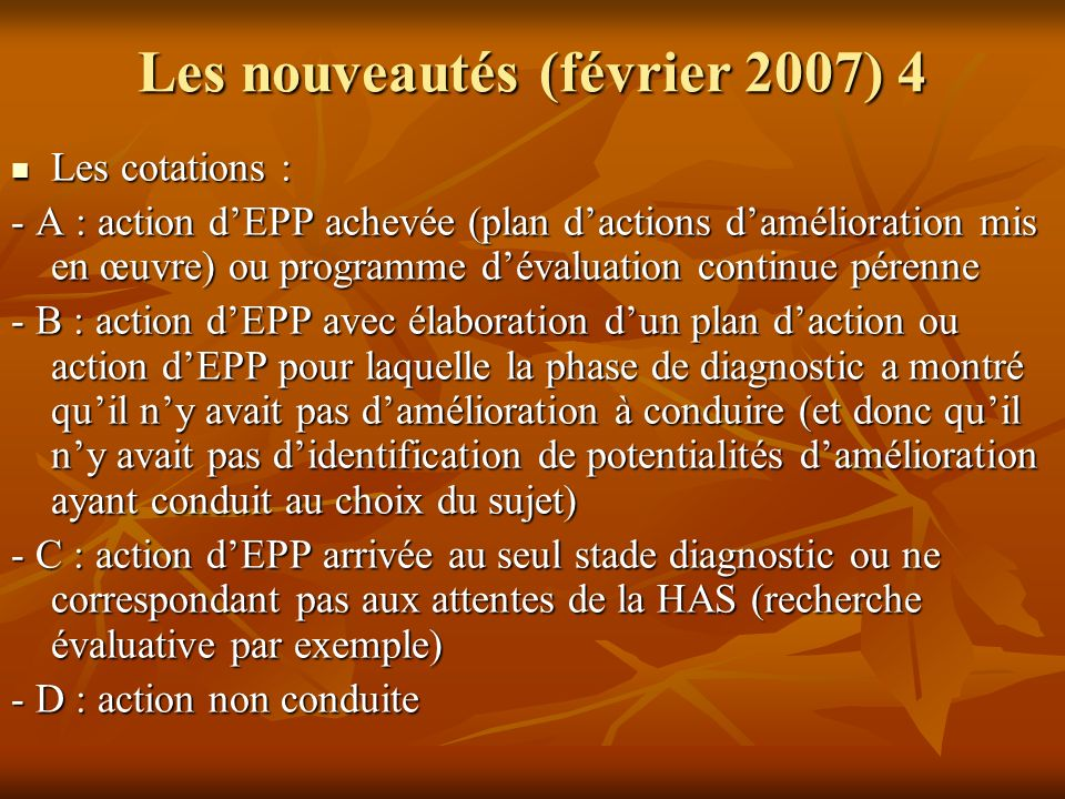 Les nouveautés (février 2007) 4 Les cotations : Les cotations : - A : action dEPP achevée (plan dactions damélioration mis en œuvre) ou programme déva