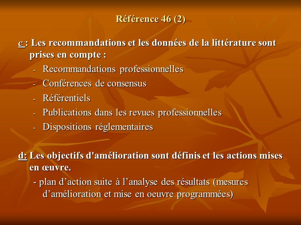 Référence 46 (2) c : Les recommandations et les données de la littérature sont prises en compte : - Recommandations professionnelles - Conférences de