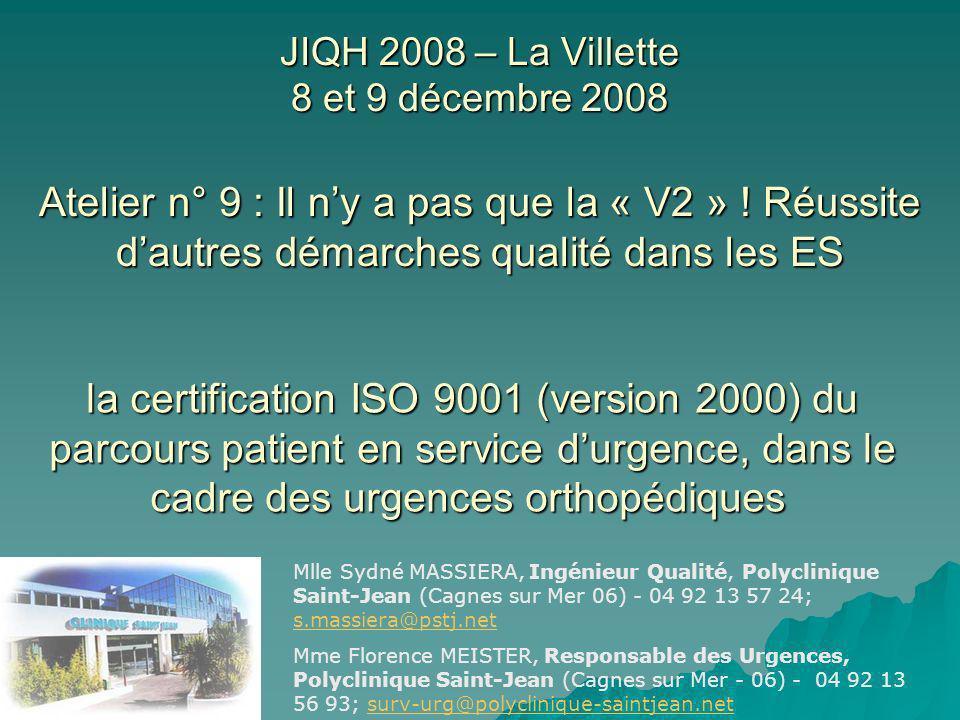 JIQH 2008 – La Villette 8 et 9 décembre 2008 Atelier n° 9 : Il ny a pas que la « V2 » ! Réussite dautres démarches qualité dans les ES la certificatio