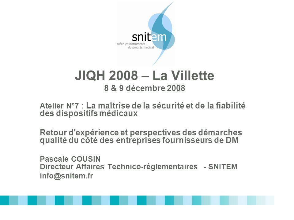 JIQH 2008 – La Villette 8 & 9 décembre 2008 Atelier N°7 : La maîtrise de la sécurité et de la fiabilité des dispositifs médicaux Retour d'expérience e