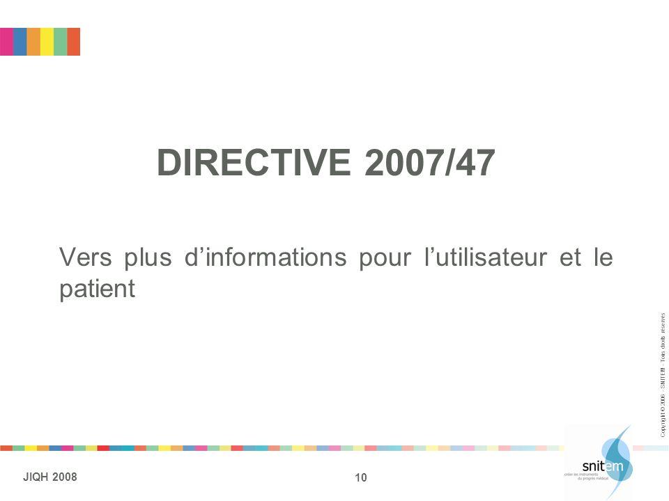 10 JIQH 2008 Copyright © 2006 - SNITEM - Tous droits réservés DIRECTIVE 2007/47 Vers plus dinformations pour lutilisateur et le patient