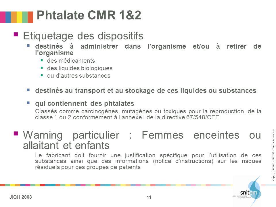11 JIQH 2008 Copyright © 2006 - SNITEM - Tous droits réservés Phtalate CMR 1&2 Etiquetage des dispositifs destinés à administrer dans l'organisme et/o