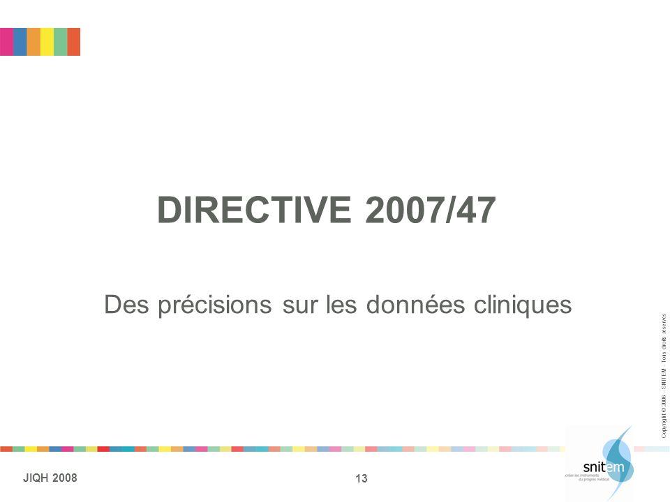 13 JIQH 2008 Copyright © 2006 - SNITEM - Tous droits réservés DIRECTIVE 2007/47 Des précisions sur les données cliniques