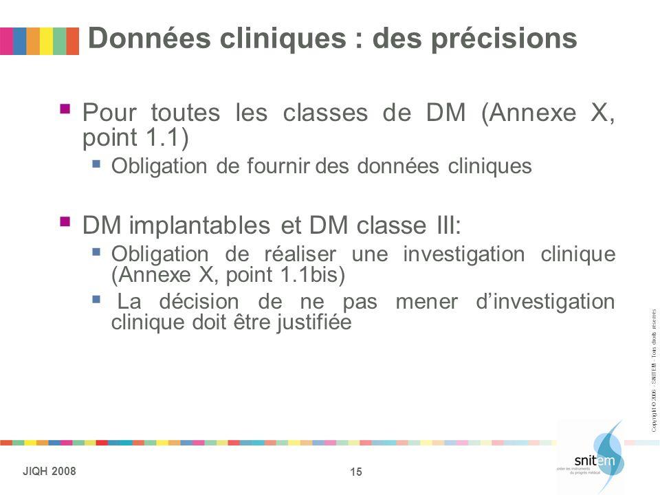 15 JIQH 2008 Copyright © 2006 - SNITEM - Tous droits réservés Données cliniques : des précisions Pour toutes les classes de DM (Annexe X, point 1.1) O