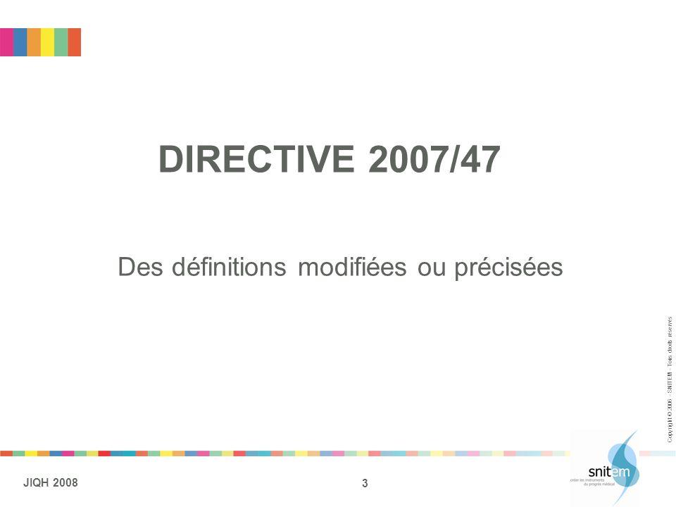 3 JIQH 2008 Copyright © 2006 - SNITEM - Tous droits réservés DIRECTIVE 2007/47 Des définitions modifiées ou précisées