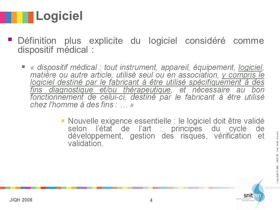 4 JIQH 2008 Copyright © 2006 - SNITEM - Tous droits réservés Logiciel Définition plus explicite du logiciel considéré comme dispositif médical : « dis