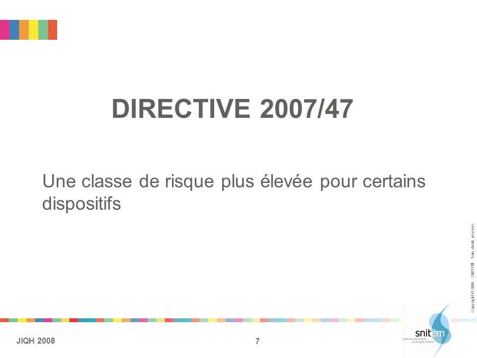 7 JIQH 2008 Copyright © 2006 - SNITEM - Tous droits réservés DIRECTIVE 2007/47 Une classe de risque plus élevée pour certains dispositifs