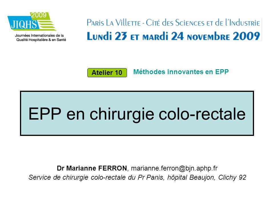 EPP en chirurgie colo-rectale Dr Marianne FERRON, marianne.ferron@bjn.aphp.fr Service de chirurgie colo-rectale du Pr Panis, hôpital Beaujon, Clichy 9