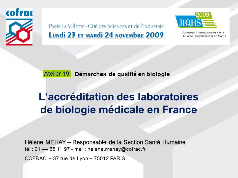 Démarches de qualité en biologie Laccréditation des laboratoires de biologie médicale en France Hélène MEHAY – Responsable de la Section Santé Humaine