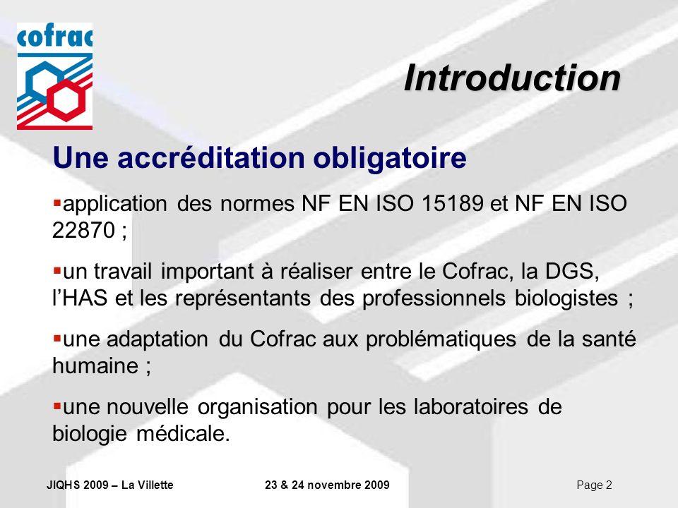 JIQHS 2009 – La Villette23 & 24 novembre 2009Page 2 Introduction Une accréditation obligatoire application des normes NF EN ISO 15189 et NF EN ISO 228