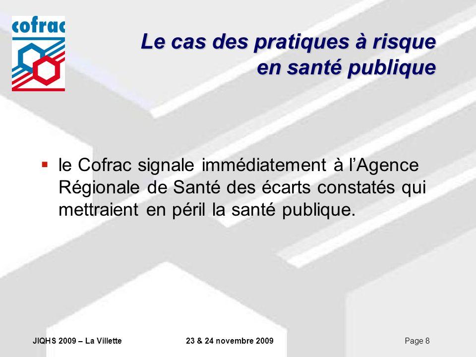 JIQHS 2009 – La Villette23 & 24 novembre 2009Page 8 Le cas des pratiques à risque en santé publique le Cofrac signale immédiatement à lAgence Régional