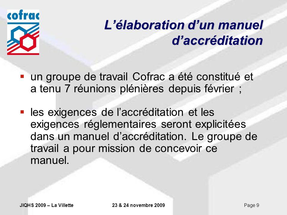 JIQHS 2009 – La Villette23 & 24 novembre 2009Page 9 Lélaboration dun manuel daccréditation un groupe de travail Cofrac a été constitué et a tenu 7 réu