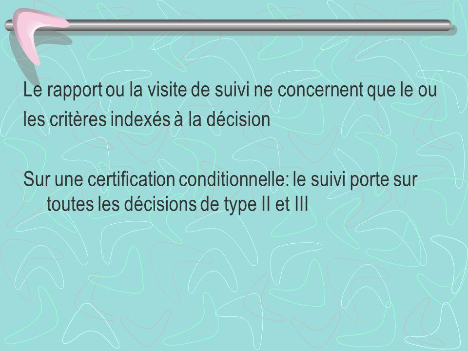 Le rapport ou la visite de suivi ne concernent que le ou les critères indexés à la décision Sur une certification conditionnelle: le suivi porte sur t