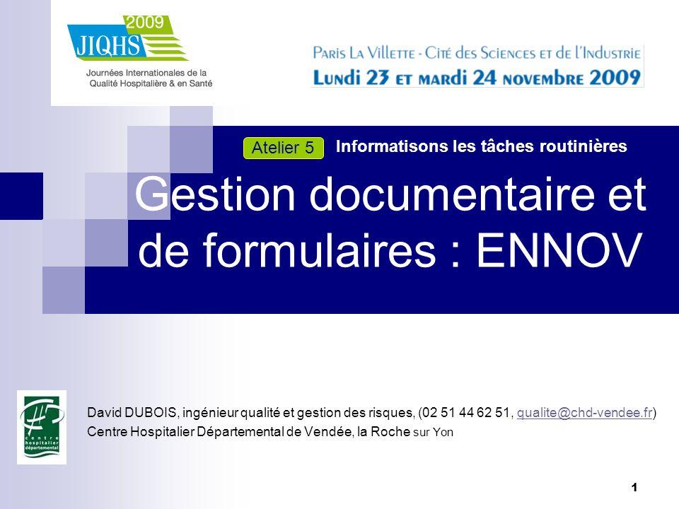 1 Gestion documentaire et de formulaires : ENNOV David DUBOIS, ingénieur qualité et gestion des risques, (02 51 44 62 51, qualite@chd-vendee.fr)qualit