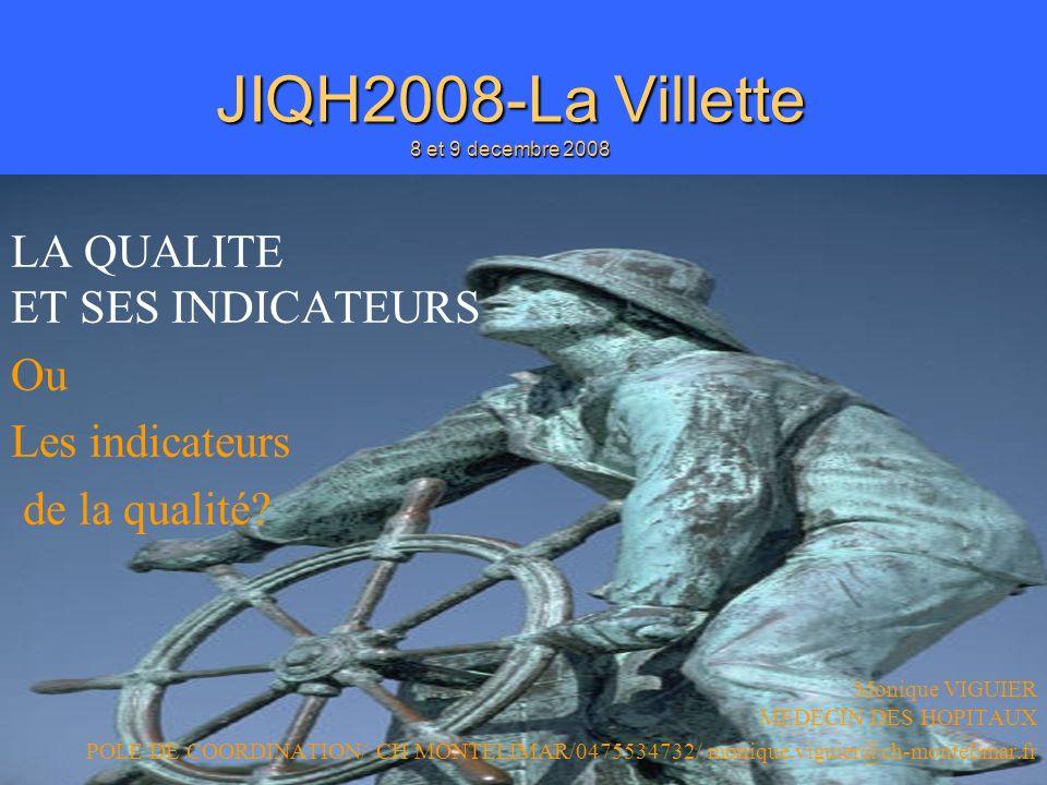 JIQH2008/M VIGUIER JIQH2008-La Villette 8 et 9 decembre 2008 LA QUALITE ET SES INDICATEURS Ou Les indicateurs de la qualité.