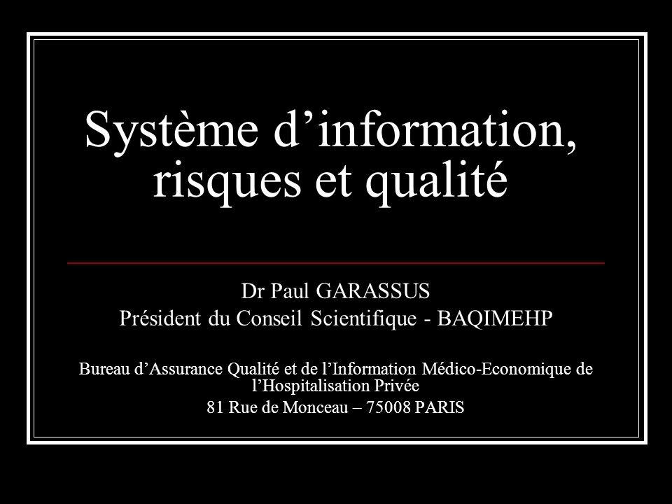 Système dinformation, risques et qualité Dr Paul GARASSUS Président du Conseil Scientifique - BAQIMEHP Bureau dAssurance Qualité et de lInformation Mé