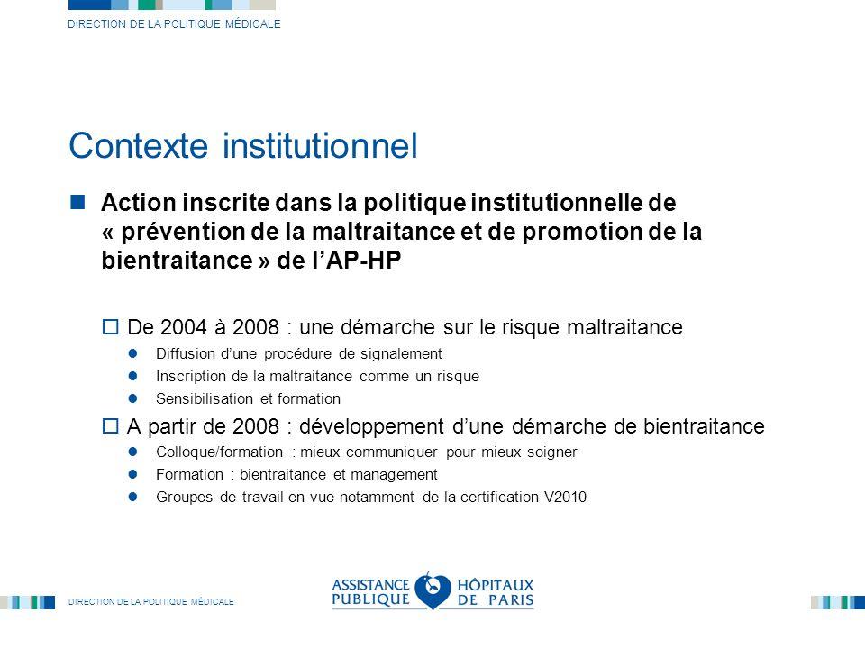 DIRECTION DE LA POLITIQUE MÉDICALE Contexte institutionnel Action inscrite dans la politique institutionnelle de « prévention de la maltraitance et de