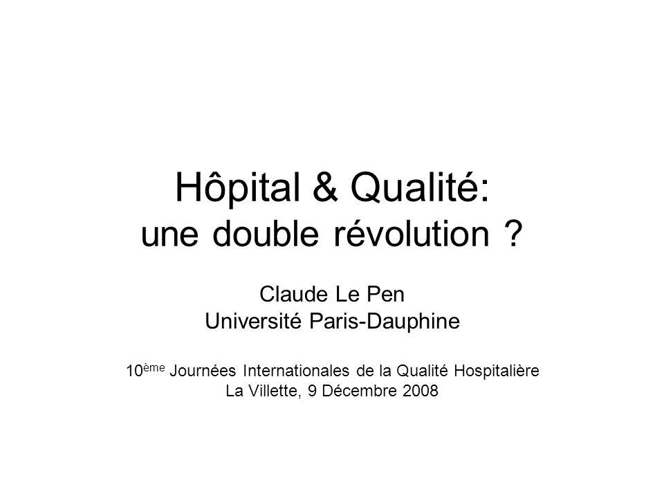 Hôpital & Qualité: une double révolution ? Claude Le Pen Université Paris-Dauphine 10 ème Journées Internationales de la Qualité Hospitalière La Ville