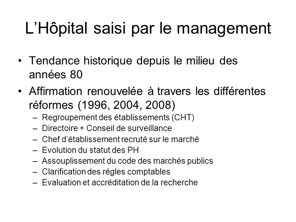 LHôpital saisi par le management Tendance historique depuis le milieu des années 80 Affirmation renouvelée à travers les différentes réformes (1996, 2