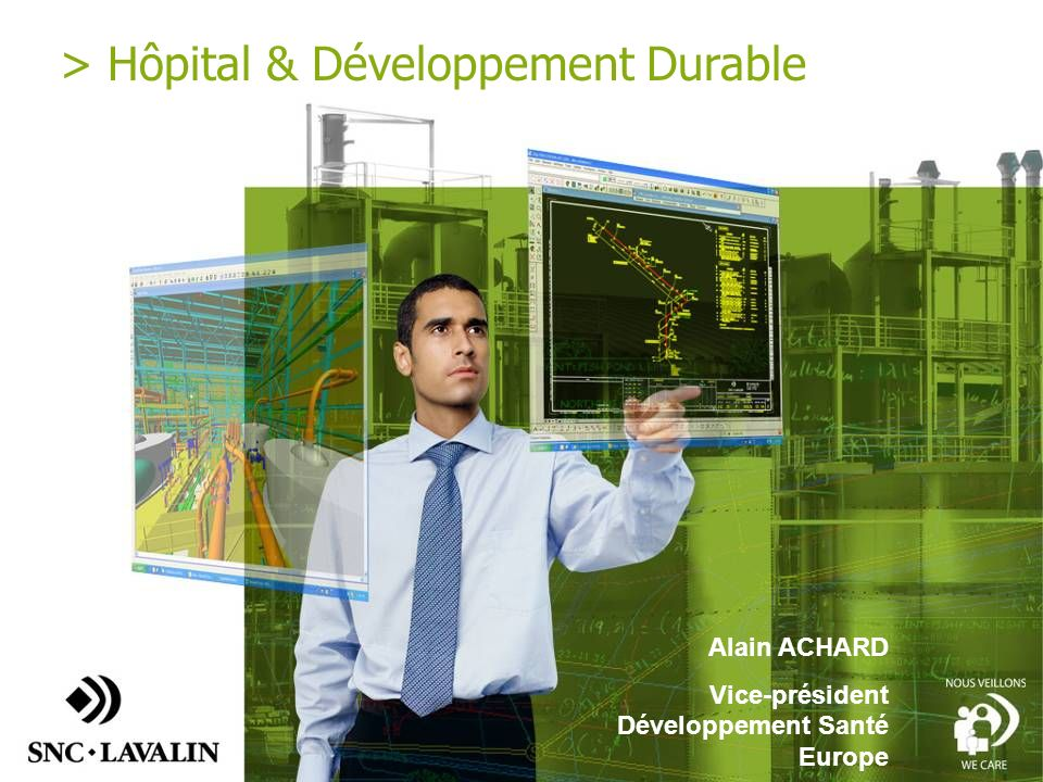 > Hôpital & Développement Durable Alain ACHARD Vice-président Développement Santé Europe