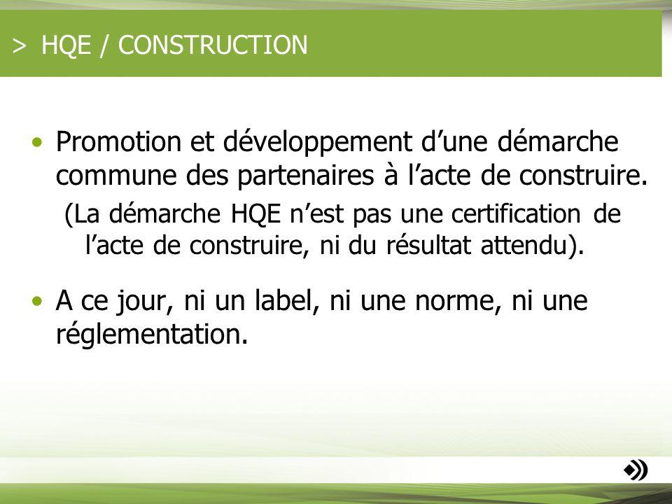 HQE / CONSTRUCTION Promotion et développement dune démarche commune des partenaires à lacte de construire. (La démarche HQE nest pas une certification
