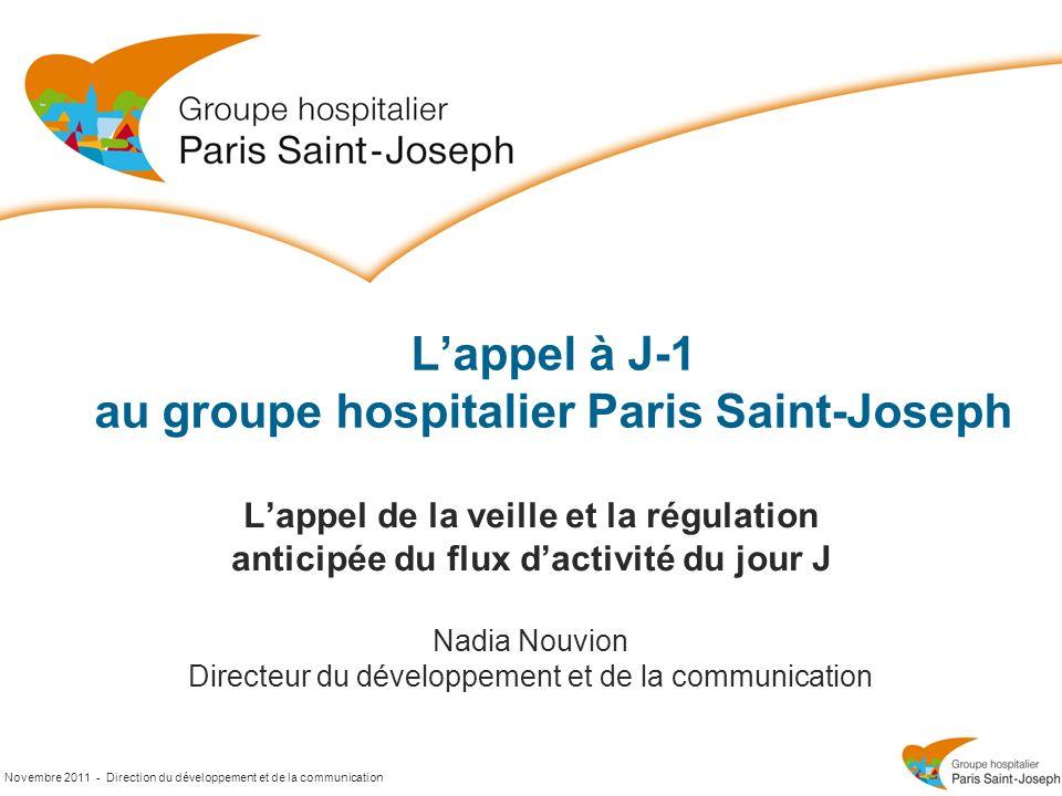 Novembre 2011 - Direction du développement et de la communication Lappel à J-1 au groupe hospitalier Paris Saint-Joseph Lappel de la veille et la régu