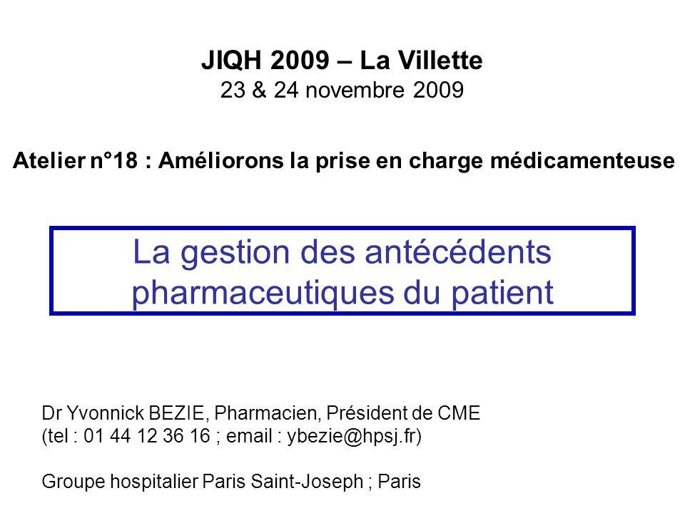 La gestion des antécédents pharmaceutiques du patient Dr Yvonnick BEZIE, Pharmacien, Président de CME (tel : 01 44 12 36 16 ; email : ybezie@hpsj.fr)