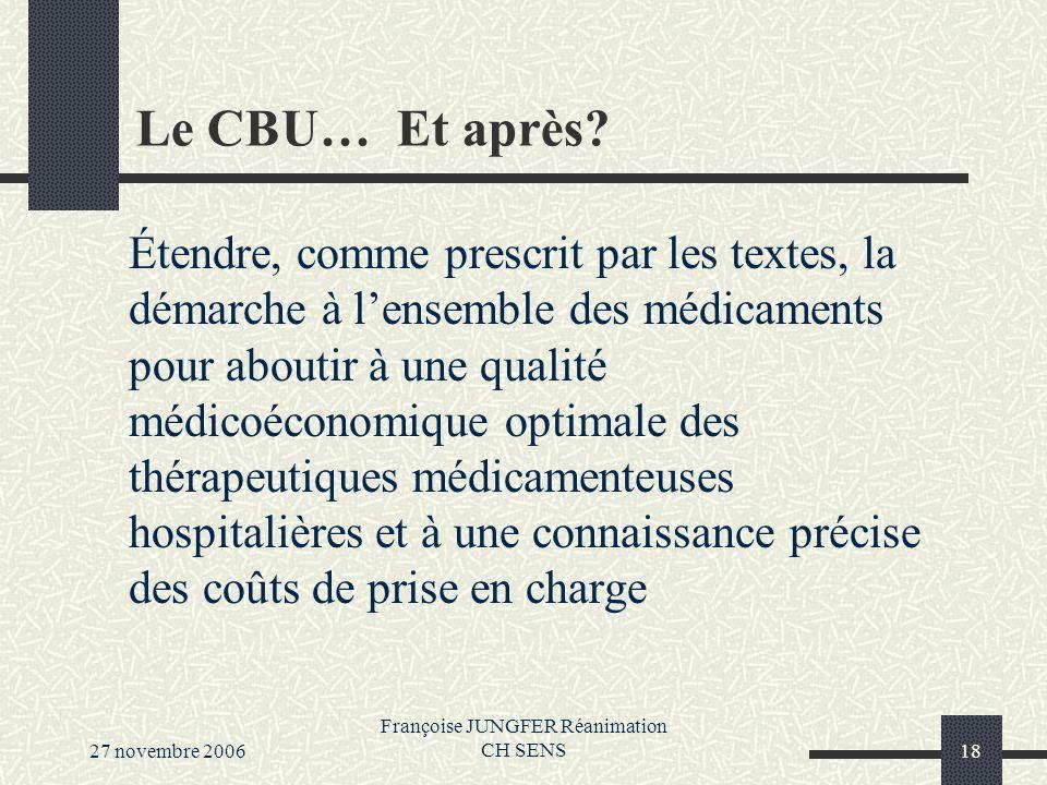 27 novembre 2006 Françoise JUNGFER Réanimation CH SENS18 Le CBU… Et après.