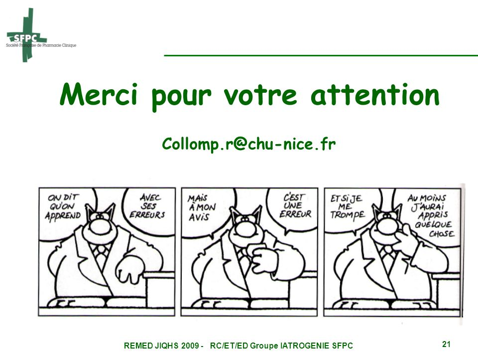 REMED JIQHS 2009 - RC/ET/ED Groupe IATROGENIE SFPC 21 Merci pour votre attention Collomp.r@chu-nice.fr
