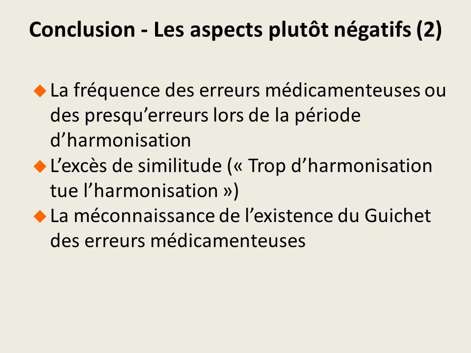 Conclusion - Les aspects plutôt négatifs (2) La fréquence des erreurs médicamenteuses ou des presquerreurs lors de la période dharmonisation Lexcès de