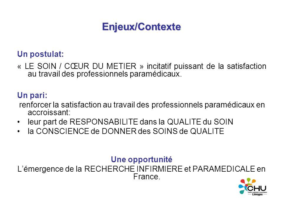 Enjeux/Contexte Un postulat: « LE SOIN / CŒUR DU METIER » incitatif puissant de la satisfaction au travail des professionnels paramédicaux. Un pari: r