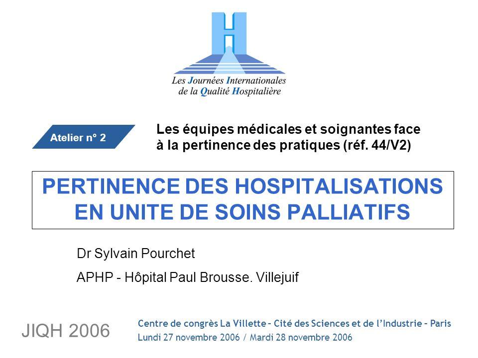 JIQH 2006 PERTINENCE DES HOSPITALISATIONS EN UNITE DE SOINS PALLIATIFS Les équipes médicales et soignantes face à la pertinence des pratiques (réf.