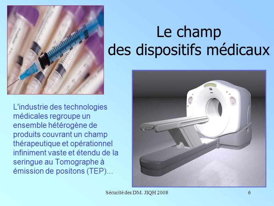 Sécurité des DM. JIQH 20085 Les dispositifs médicaux répondent tous aux mêmes objectifs : prévenir, diagnostiquer, contrôler, atténuer une blessure, u