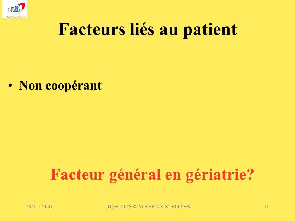 28/11/2006JIQH 2006 © M.SFEZ & SoFGRES10 Facteurs liés au patient Non coopérant Facteur général en gériatrie?