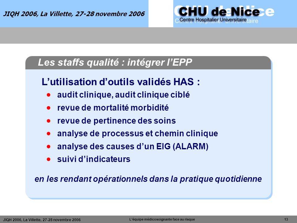 JIQH 2006, La Villette, 27-28 novembre 2006 Léquipe médicosoignante face au risque 13 JIQH 2006, La Villette, 27-28 novembre 2006 Les staffs qualité :