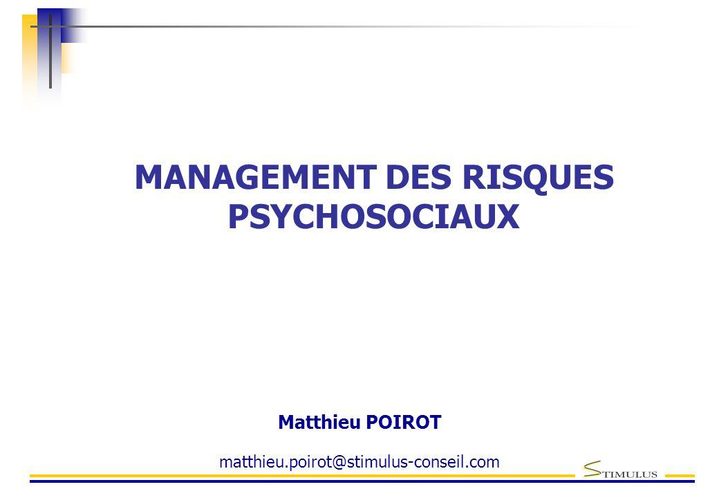 Matthieu POIROT matthieu.poirot@stimulus-conseil.com MANAGEMENT DES RISQUES PSYCHOSOCIAUX