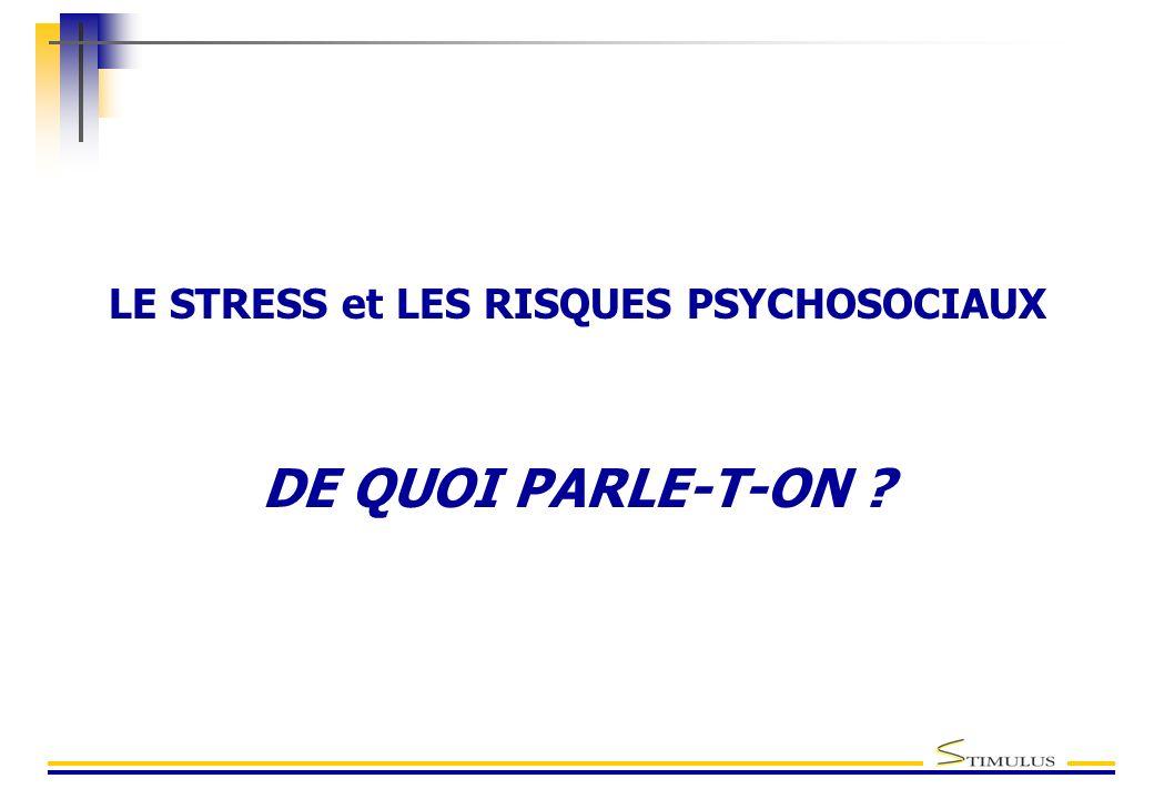 LE STRESS et LES RISQUES PSYCHOSOCIAUX DE QUOI PARLE-T-ON ?