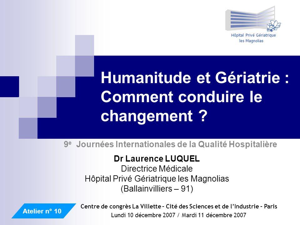 Hôpital Privé Gériatrique les Magnolias Humanitude et Gériatrie : Comment conduire le changement ? 9 e Journées Internationales de la Qualité Hospital