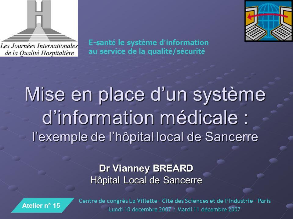 Mise en place dun système dinformation médicale : lexemple de lhôpital local de Sancerre Dr Vianney BREARD Hôpital Local de Sancerre Centre de congrès