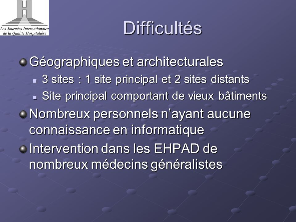 Difficultés Géographiques et architecturales 3 sites : 1 site principal et 2 sites distants 3 sites : 1 site principal et 2 sites distants Site princi